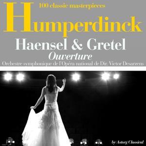 Humperdinck : Hansel et Gretel, ouverture (100 classic masterpieces)