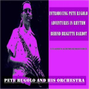 Introducing Pete Rugolo / Adventures In Rhythm / Behind Brigitte Bardot (3 Classics Albums Remastered)