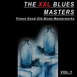 The XXL Blues Masters, Vol. 1 (Finest Good Old Blues Masterworks)
