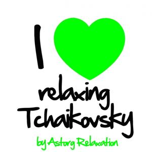 I Love Relaxing Tchaikovsky (Music for Sleeping and Dreaming)