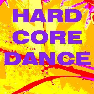 Hard Core Dance