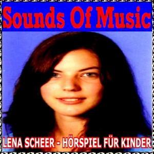 Sounds of Music pres. Lena Scheer : Hörspiel für Kinder