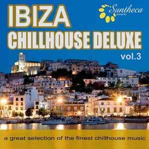 Ibiza Chillhouse Deluxe, Vol. 3 (Great Selection of the Finest Chillhouse Music)
