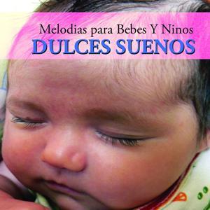 Dulces Suenos (Melodias para Bebes Y Ninos)