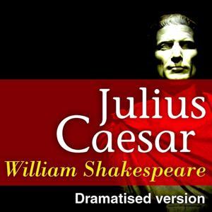 Julius Caesar (Dramatised Version of William Shakespeare Master Pieces)