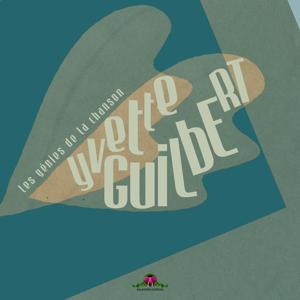 Les génies de la chanson : Yvette Guilbert
