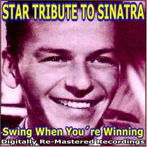 Star Tribute to Sinatra : Swing When You're Winning