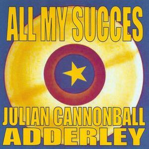 All My Succes - Julian Cannonball Adderley