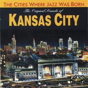 The Original Sounds of Kansas City (The Cities Where Jazz Was Born)