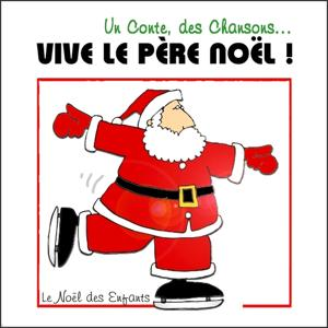 Un conte, des chansons... Vive le Père Noël! Le Noël des Enfants