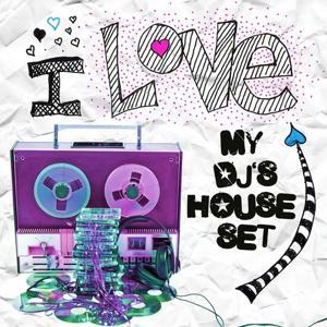 I Love My DJ's House Set Volume 1
