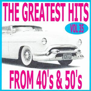 The Greatest Hits from 40's and 50's, Vol. 35