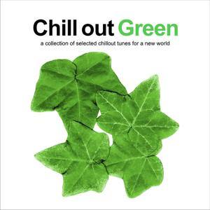 Chill Out Green (A Collection of Selected Chillout Tunes for a New World)