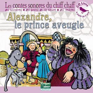 Alexandre, le prince aveugle (Les contes sonores du Chiff-Chaff)