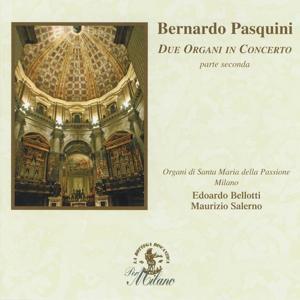 Pasquini : Due organi in Concerto (Organi Mascioni di S. Maria della Passione, Milano - Parte Seconda - Composizioni dai manoscritti di Londra e Berlino)