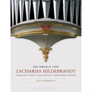 Die Orgeln von Zacharias Hildebrandt Vol. 1