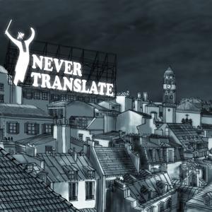 Never Translate