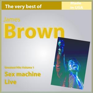 The Very Best of James Brown, Vol. 1: Sex Machine Live (19 Greatest Hits Made In USA)