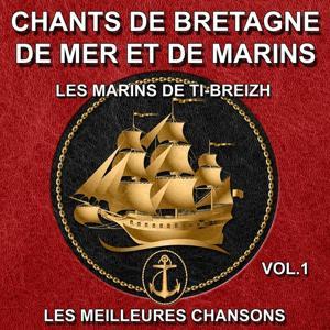 Chants de Bretagne, de mer et de marins - Les meilleures chansons, vol. 1