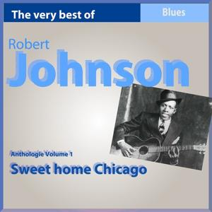 The Very Best of Robert Johnson: Sweet Home Chicago (Anthology, Vol. 1)