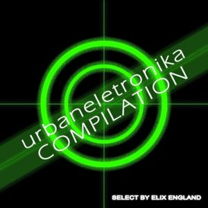 Urbaneletronika  Compilation (Select By Elix England)