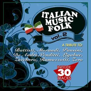 Italian Music Folk, Vol. 2 (A Tribute to Battisti, Morandi, Pausini, De Andrè, Venditti, Ligabue, Zucchero, Ramazzotti, Zero)