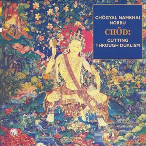 Chod: Cutting Through Dualism