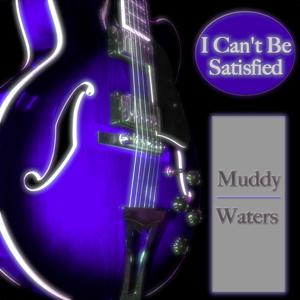 I Can't Be Satisfied (120 Blues Tracks Remastered)