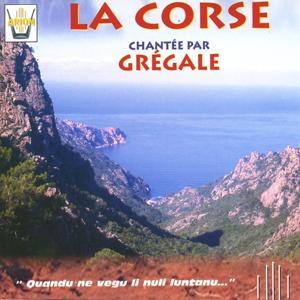 La Corse chantee par Grégale : Quandu ne vegu li nuli lontanu