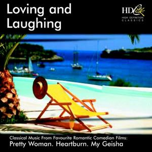 Loving and Laughing (Classical Music from Favourite Romantic Comedian Films : Pretty Woman, Heartburn, My Geisha)