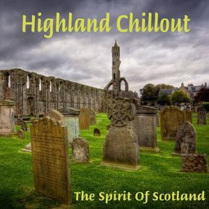 Highland Chillout: The Spirit of Scotland