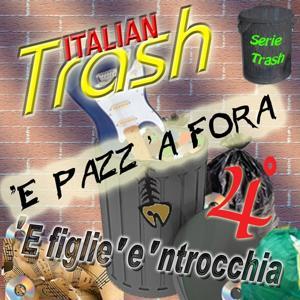Italian Trash, Vol. 4 ('E pazz 'a fora)