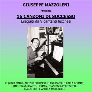 Giuseppe Mazzoleni : 16 canzoni di successo (Eseguiti da 9 cantanti lecchesi)