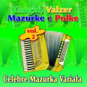 Celebre Mazurka Variata. Tanghi, Valzer, Mazurke E Polke Vol. 2