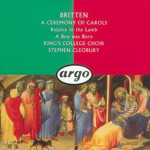 Britten: A Ceremony of Carols; Rejoice in the Lamb; A Boy Was Born