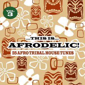 This Is Afrodelic Vol.3 - 25 Afro Tribal House Tunes