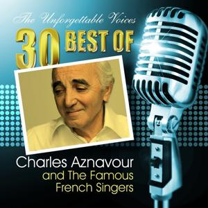 The Unforgettable Voices: 30 Best of Charles Aznavour & the Famous French Singers