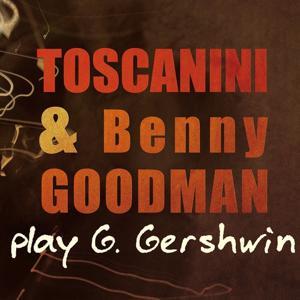 Toscanini and Benny Goodman Play Gershwin