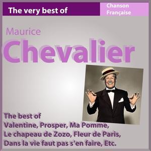 The Very Best of Maurice Chevalier: The Best of Valentine, Prosper...