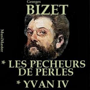 Bizet, Vol. 4 : The Pearl Fishers & Ivan IV