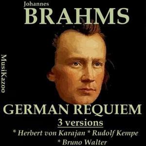 Brahms, Vol. 9 : German Requiem (Three Versions)