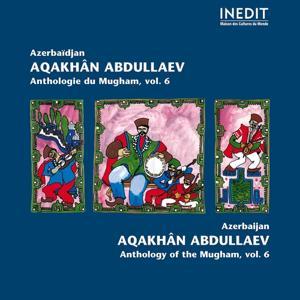 Azerbaïdjan. Aqakhan Abdullaev. Anthologie du Mugham, vol. 6 (Anthology of Mugham)