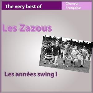 The Very Best of les Zazous: Les années Swing ! (Les incontournables de la chanson française)