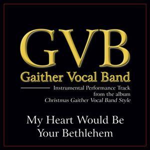 My Heart Would Be Your Bethelehem Performance Tracks