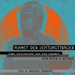 Planet Der Leistungsträger, Wieder Zuhause (Folge 6)