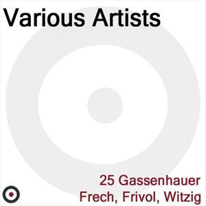 25 Gassenhauer Frech, Frivol, Witzig