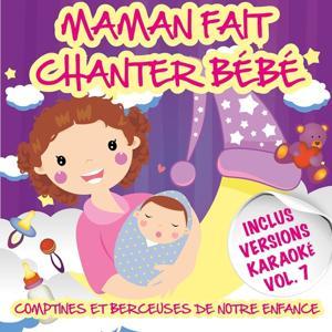 Maman fait chanter bébé - Comptines et berceuses de notre enfance, vol. 7 (Inclus versions karaoké)
