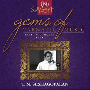 Gems Of Carnatic Music - Live In Concert 2004 – T. N. Seshagopalan