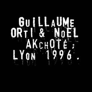 Guillaume Orti & Noël Akchoté : Lyon 1996 (Vol. 2)
