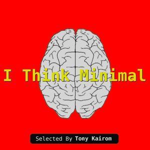 I Think Minimal (Selected By Tony Kairom)